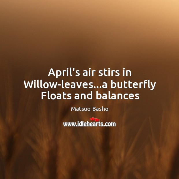 Image, April's air stirs in Willow-leaves…a butterfly Floats and balances