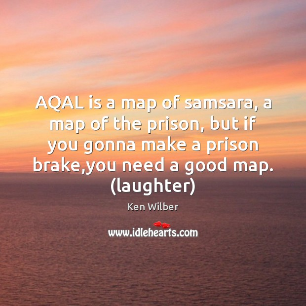 AQAL is a map of samsara, a map of the prison, but Ken Wilber Picture Quote