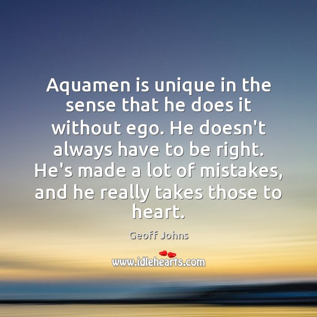 Aquamen is unique in the sense that he does it without ego. Image