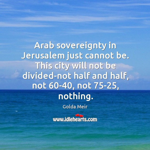 Arab sovereignty in Jerusalem just cannot be. This city will not be Image