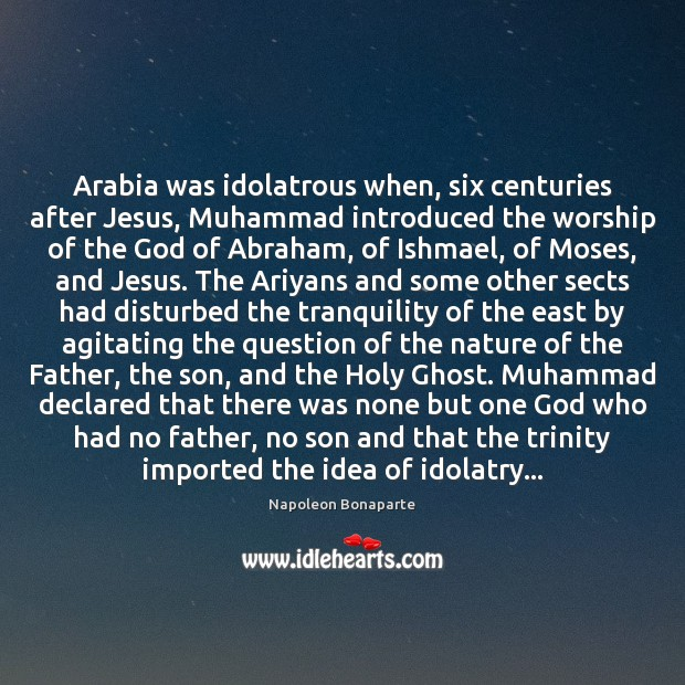 Image, Arabia was idolatrous when, six centuries after Jesus, Muhammad introduced the worship