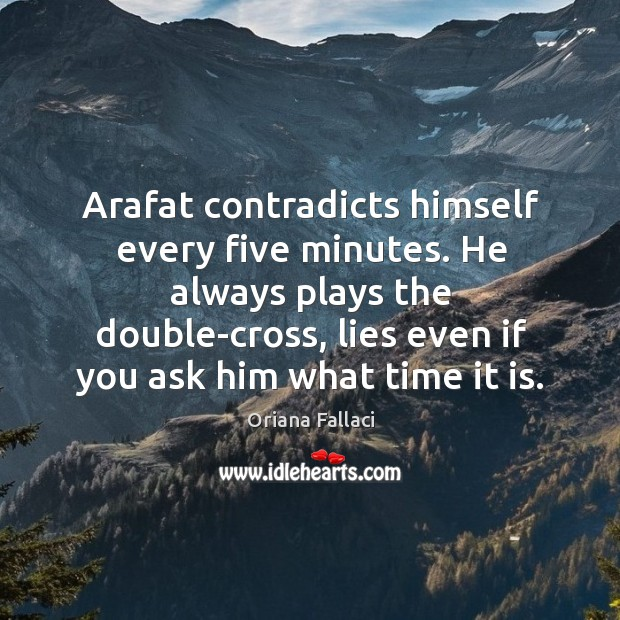 Arafat contradicts himself every five minutes. He always plays the double-cross Image