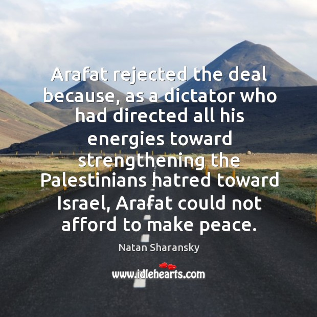 Arafat rejected the deal because, as a dictator who had directed all his energies Image