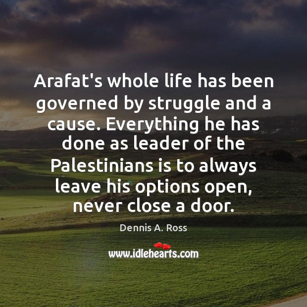 Arafat's whole life has been governed by struggle and a cause. Everything Image