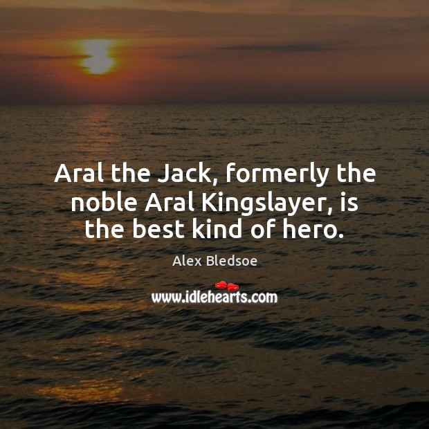 Image, Aral the Jack, formerly the noble Aral Kingslayer, is the best kind of hero.