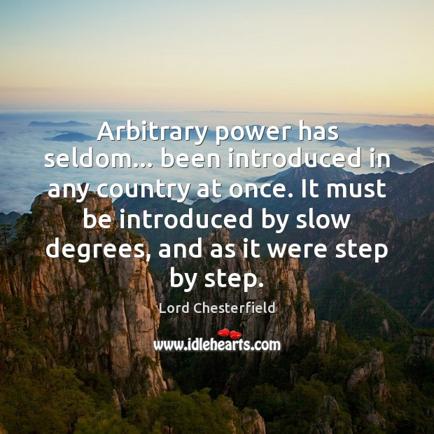 Image, Arbitrary power has seldom… been introduced in any country at once. It