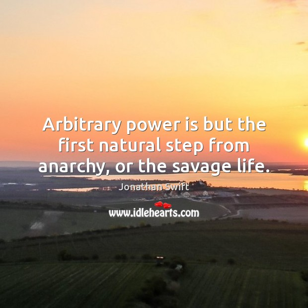 Image, Arbitrary power is but the first natural step from anarchy, or the savage life.
