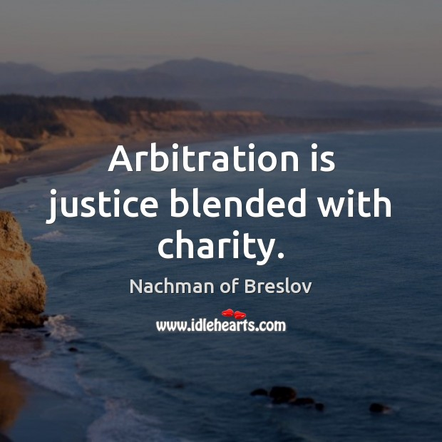 Arbitration is justice blended with charity. Image
