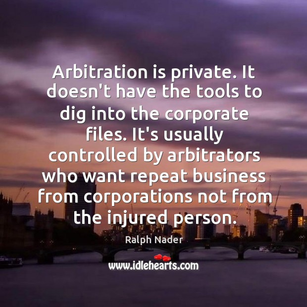 Image, Arbitration is private. It doesn't have the tools to dig into the