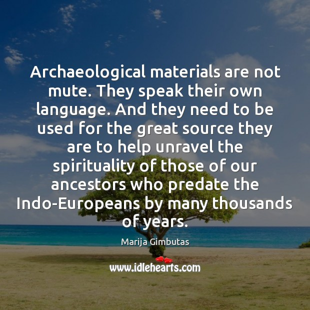 Image, Archaeological materials are not mute. They speak their own language. And they