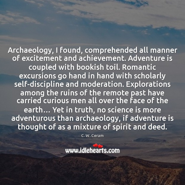 Image, Archaeology, I found, comprehended all manner of excitement and achievement. Adventure is