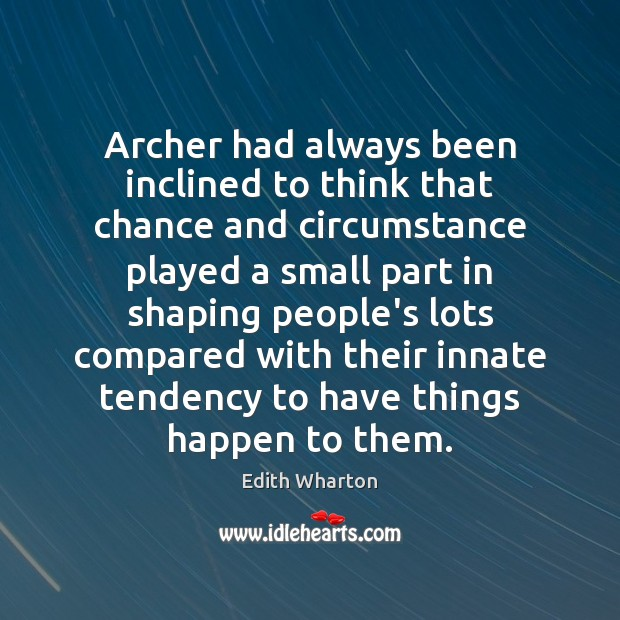Archer had always been inclined to think that chance and circumstance played Image
