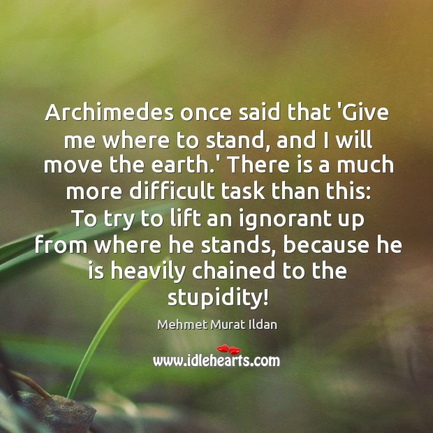 Image, Archimedes once said that 'Give me where to stand, and I will