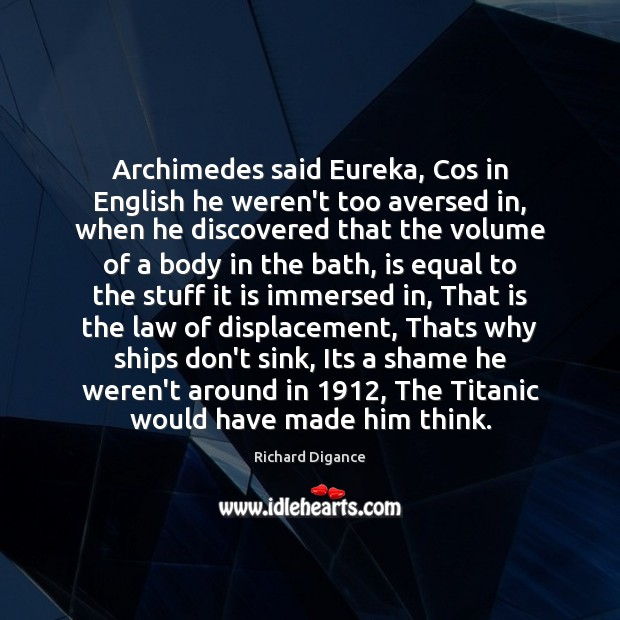 Image, Archimedes said Eureka, Cos in English he weren't too aversed in, when