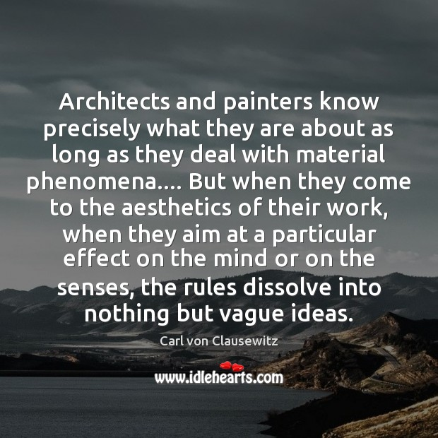 Architects and painters know precisely what they are about as long as Carl von Clausewitz Picture Quote