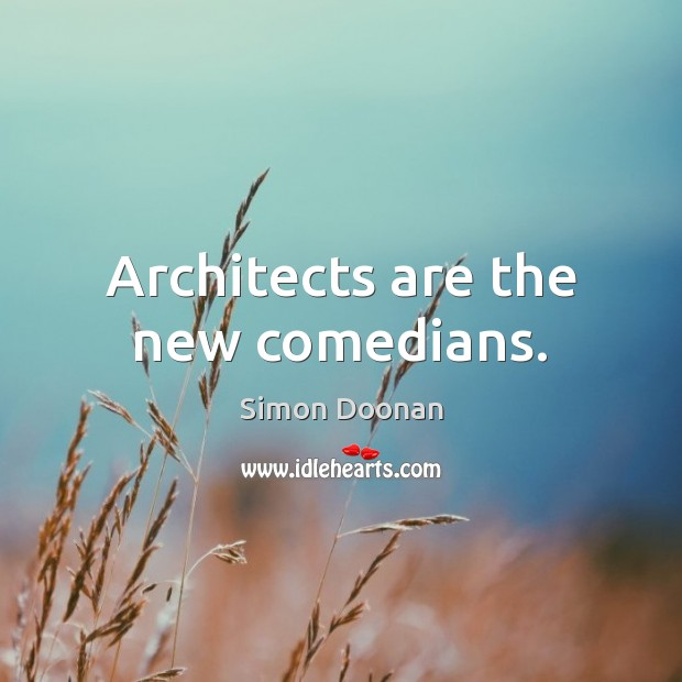 Image, Architects are the new comedians.
