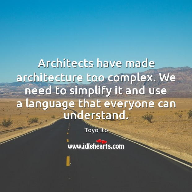 Architects have made architecture too complex. We need to simplify it and Image