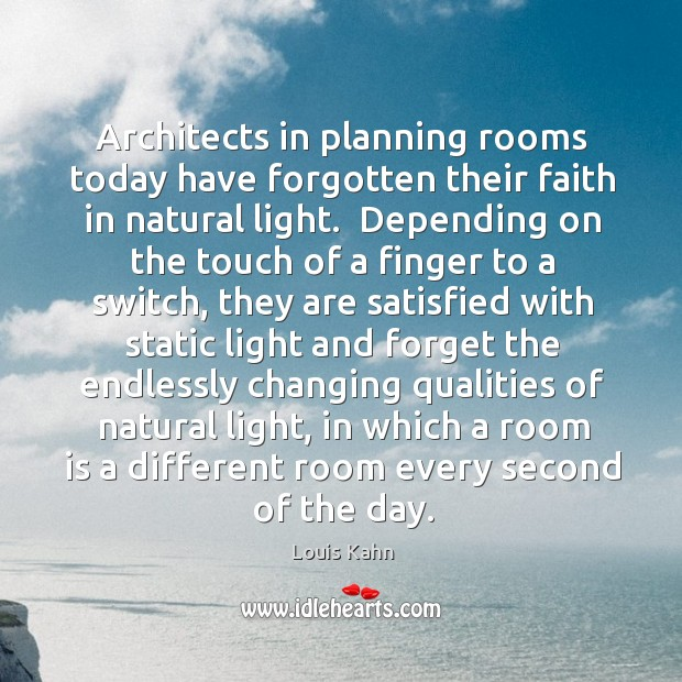 Image, Architects in planning rooms today have forgotten their faith in natural light.