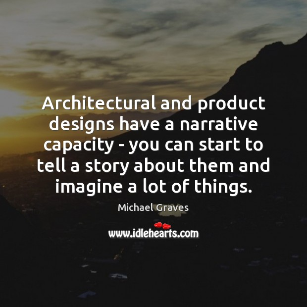 Image, Architectural and product designs have a narrative capacity – you can start