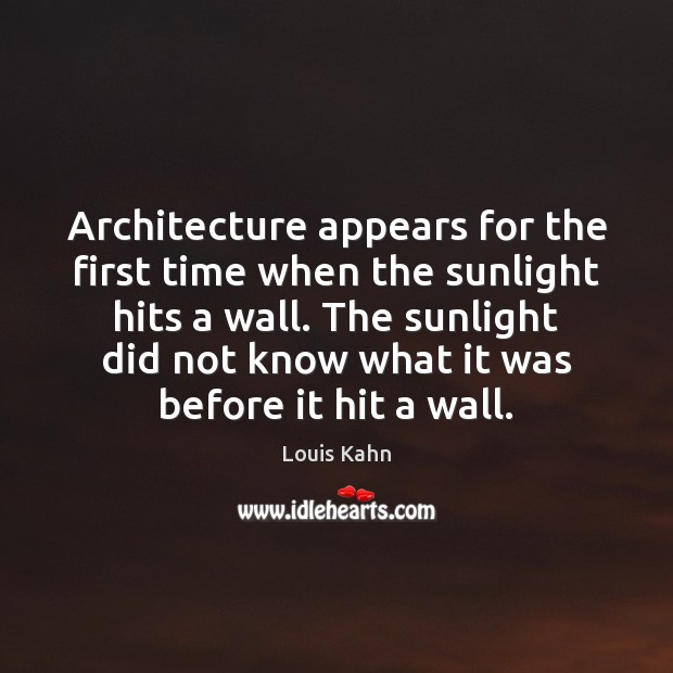 Image, Architecture appears for the first time when the sunlight hits a wall.