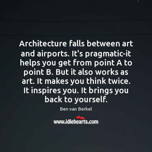 Image, Architecture falls between art and airports. It's pragmatic-it helps you get from