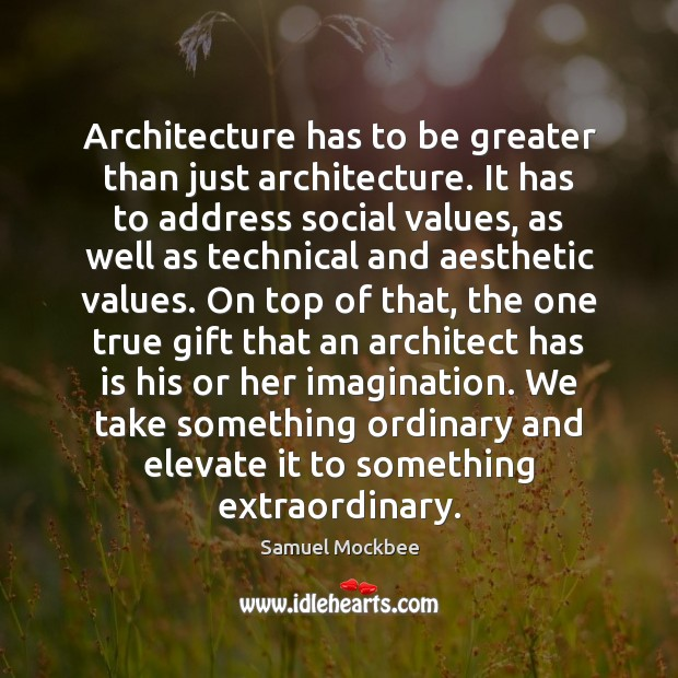 Image, Architecture has to be greater than just architecture. It has to address