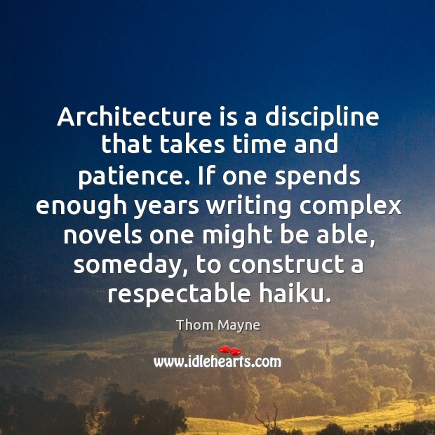 Architecture is a discipline that takes time and patience. If one spends Thom Mayne Picture Quote