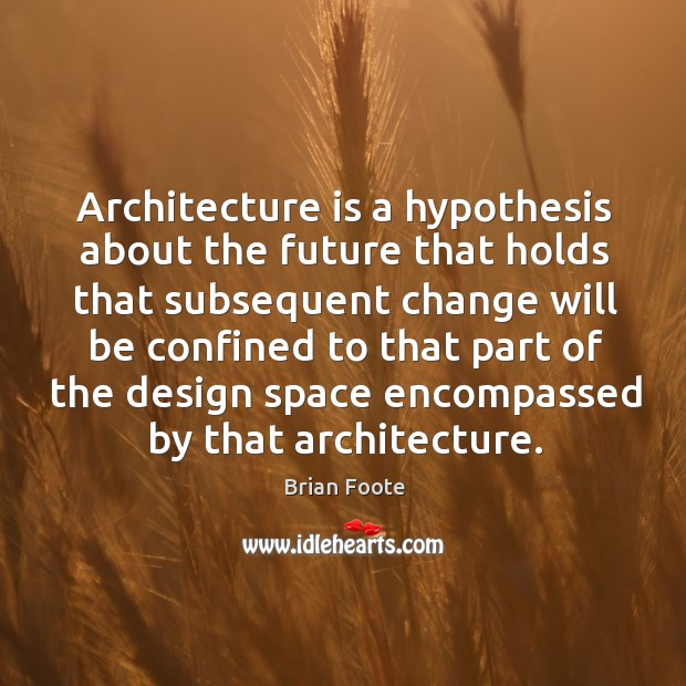 Image, Architecture is a hypothesis about the future that holds that subsequent change