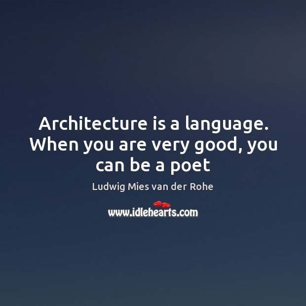 Architecture is a language. When you are very good, you can be a poet Architecture Quotes Image