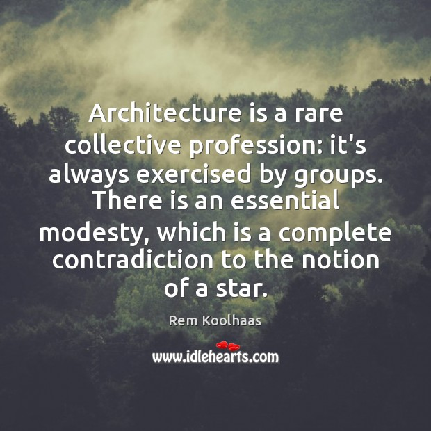 Architecture is a rare collective profession: it's always exercised by groups. There Architecture Quotes Image
