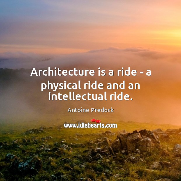 Image, Architecture is a ride – a physical ride and an intellectual ride.