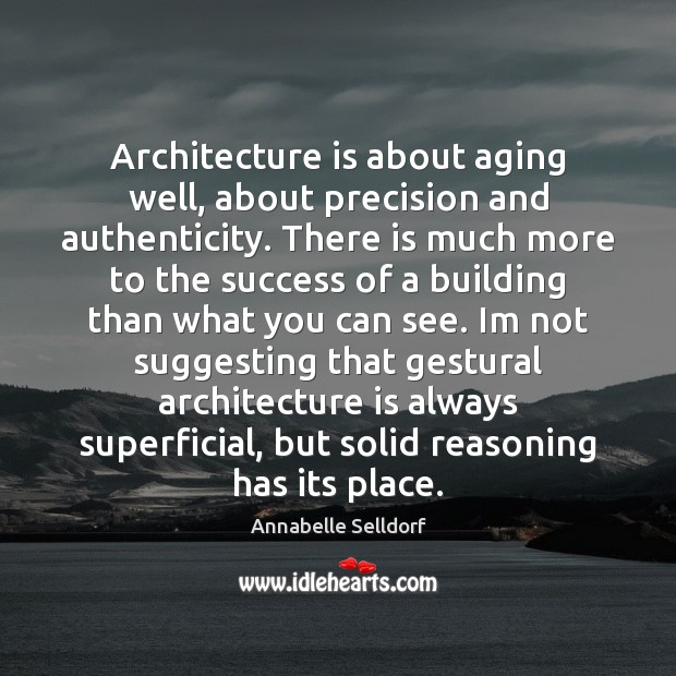 Image, Architecture is about aging well, about precision and authenticity. There is much