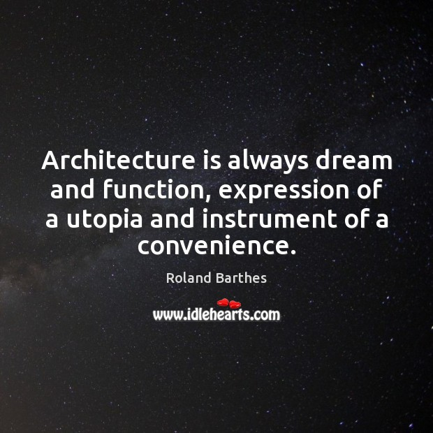 Architecture is always dream and function, expression of a utopia and instrument Architecture Quotes Image