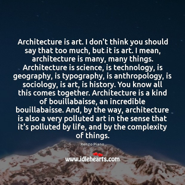 Architecture is art. I don't think you should say that too much, Architecture Quotes Image
