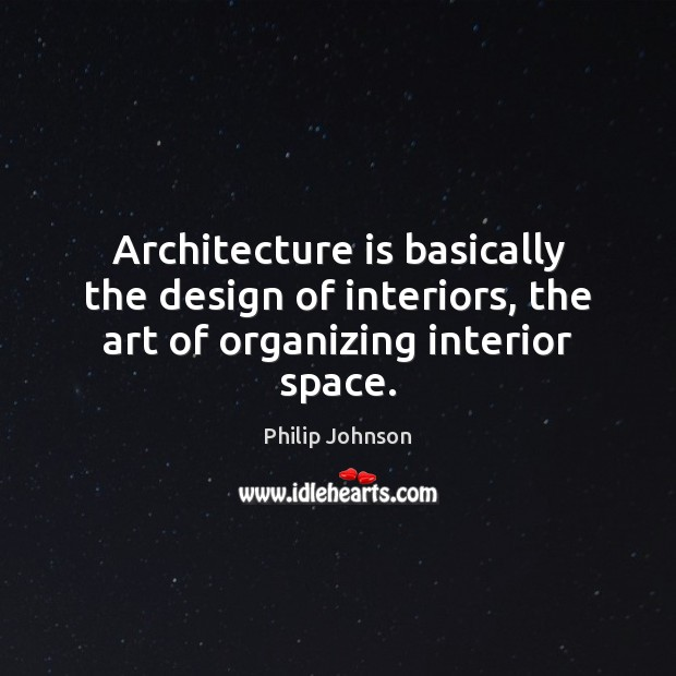 Architecture is basically the design of interiors, the art of organizing interior space. Architecture Quotes Image