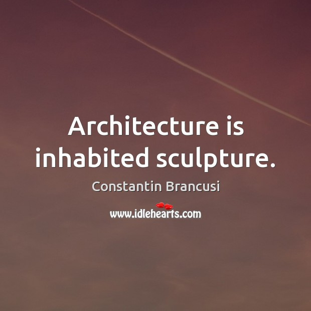 Architecture is inhabited sculpture. Architecture Quotes Image