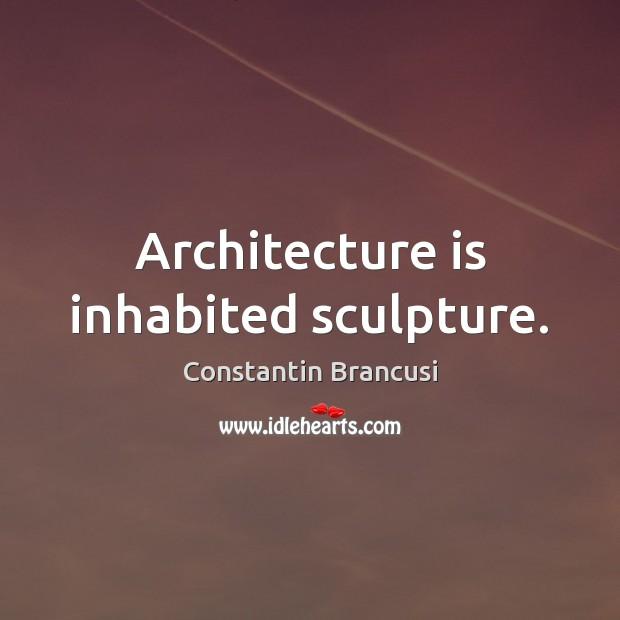 Architecture is inhabited sculpture. Architecture Quotes Image
