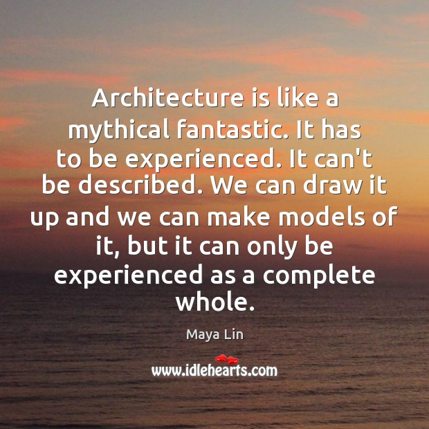 Architecture is like a mythical fantastic. It has to be experienced. It Architecture Quotes Image