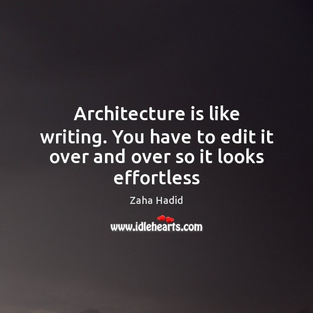 Architecture is like writing. You have to edit it over and over so it looks effortless Architecture Quotes Image