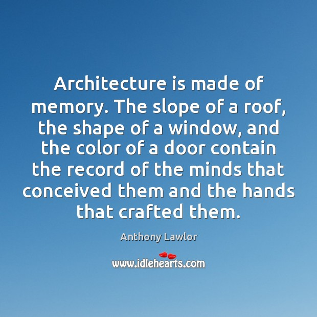 Architecture is made of memory. The slope of a roof, the shape Architecture Quotes Image