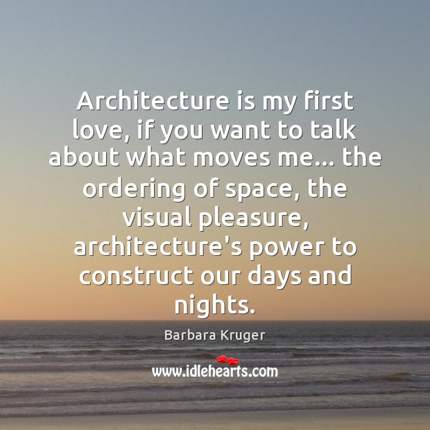Image, Architecture is my first love, if you want to talk about what