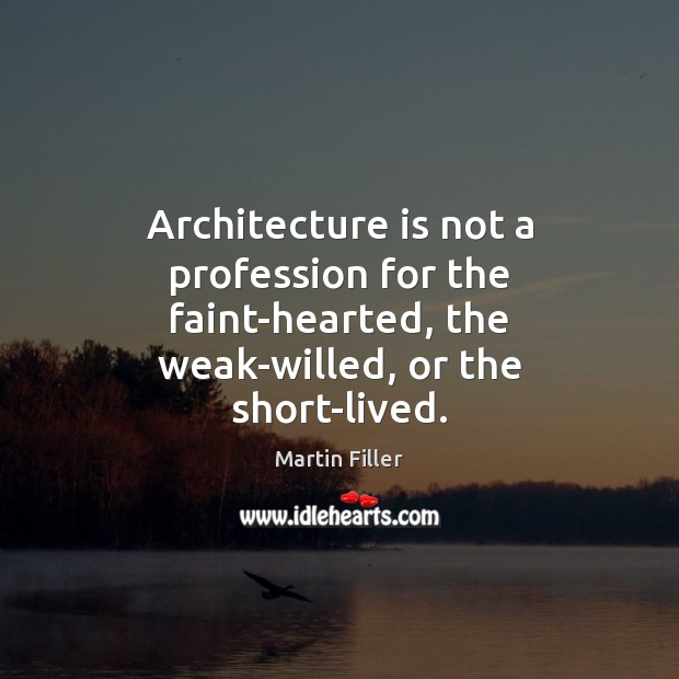 Architecture is not a profession for the faint-hearted, the weak-willed, or the Architecture Quotes Image