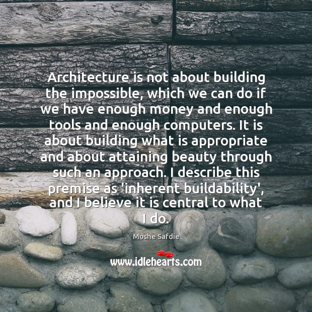 Architecture is not about building the impossible, which we can do if Moshe Safdie Picture Quote