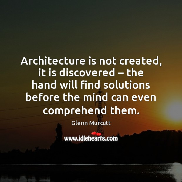 Architecture is not created, it is discovered – the hand will find solutions Architecture Quotes Image