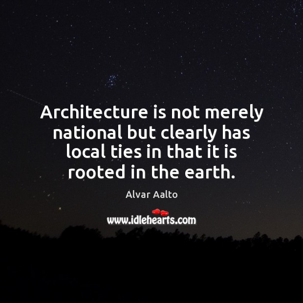 Architecture is not merely national but clearly has local ties in that Architecture Quotes Image