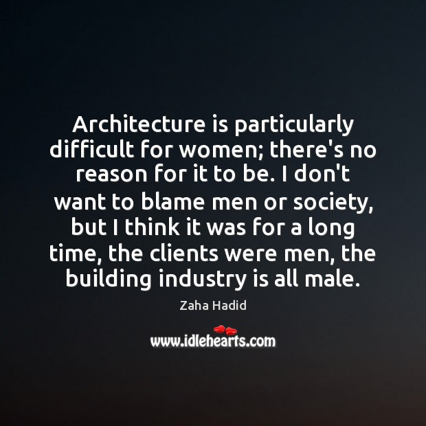 Architecture is particularly difficult for women; there's no reason for it to Architecture Quotes Image