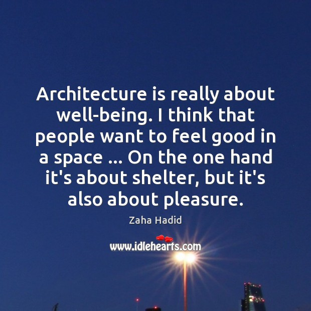 Architecture is really about well-being. I think that people want to feel Image