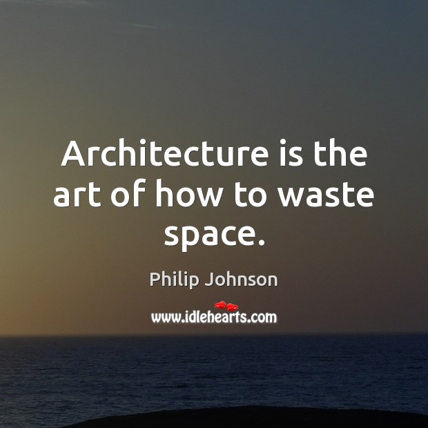 Image, Architecture is the art of how to waste space.