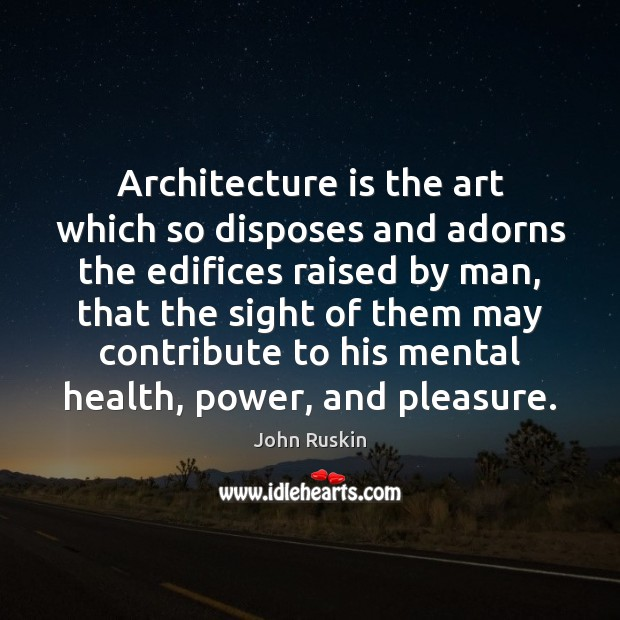 Image, Architecture is the art which so disposes and adorns the edifices raised