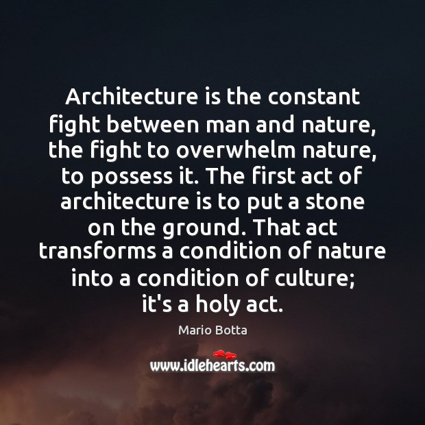 Architecture is the constant fight between man and nature, the fight to Image